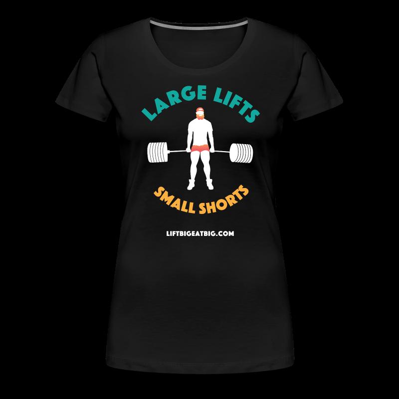 Large Lifts, Small Shorts - Women's Premium T-Shirt