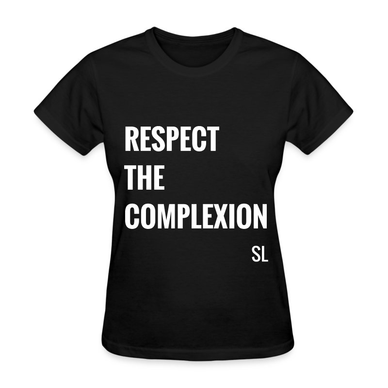 RESPECT THE COMPLEXION Shirt by Stephanie Lahart. An empowering t shirt for African-American women and girls. Black is beautiful in all skin tones! Our complexions represent exquisite beauty! - Women's T-Shirt