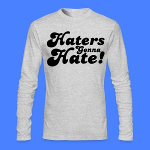 Haters Gonna Hate Long Sleeve Shirts - stayflyclothing.com - Men's Long Sleeve T-Shirt by Next Level