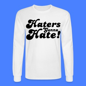 Haters Gonna Hate Long Sleeve Shirts - stayflyclothing.com - Men's Long Sleeve T-Shirt
