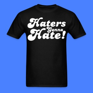 Haters Gonna Hate T-Shirts - stayflyclothing.com - Men's T-Shirt