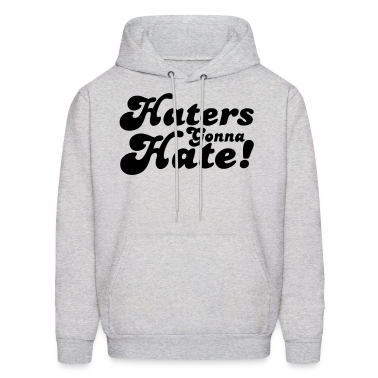 Haters Gonna Hate Hoodies - stayflyclothing.com