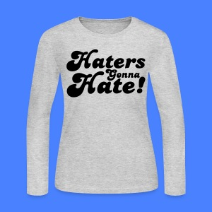 Haters Gonna Hate Long Sleeve Shirts - stayflyclothing.com - Women's Long Sleeve Jersey T-Shirt