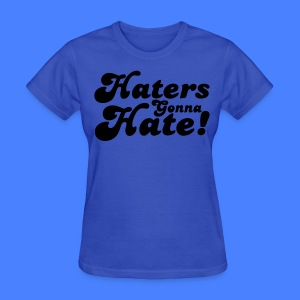 Haters Gonna Hate Women's T-Shirts - stayflyclothing.com - Women's T-Shirt