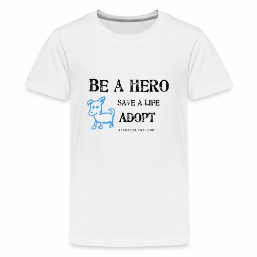 Kids - Be A Hero. Save A Life. Adopt. - Kids' Premium T-Shirt
