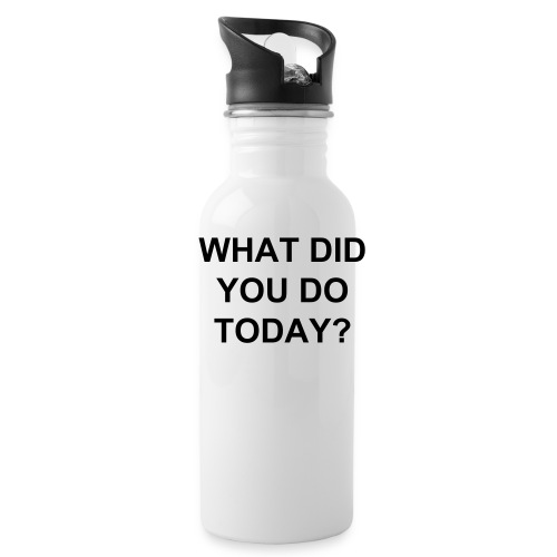 WHAT DID YOU DO TODAY?  E.P.I.C. Water Bottle - Water Bottle