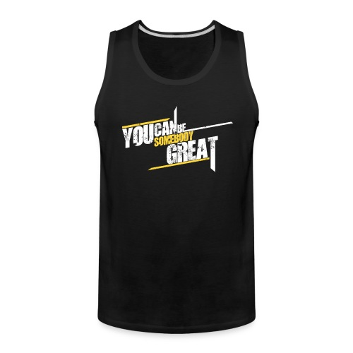 You Can Be Somebody Great Motivational Men's Tanktop - Men's Premium Tank