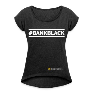 #BankBlack Baby Doll T-Shirt - Women's Roll Cuff T-Shirt