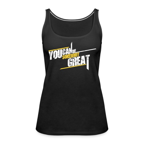 You Can Be Somebody Great Motivational Women's Tanktop - Women's Premium Tank Top
