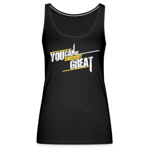 You Can Be Somebody Great Motivational Women's Tanktop - Women's Premium Tank Top