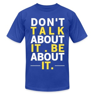 Don't Talk About It, Be About It Motivational Men's Shirt - Men's Fine Jersey T-Shirt