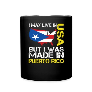 I may live in USA but i was made in Puerto Rico. - Full Color Mug