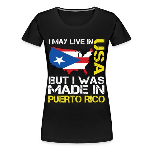 I may live in USA but i was made in Puerto Rico. - Women's Premium T-Shirt