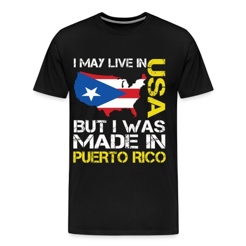 I may live in USA but i was made in Puerto Rico. - Men's Premium T-Shirt