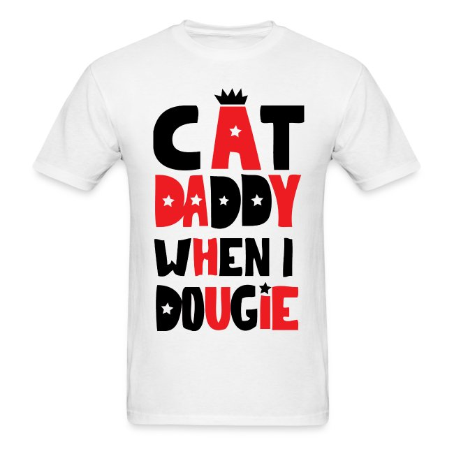 Cat Daddy When I Dougie Mens Standard Weight Tee
