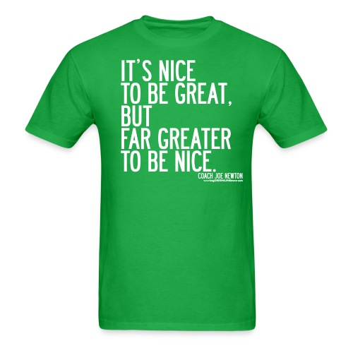 IT'S NICE TO BE GREAT, BUT FAR GREATER TO BE NICE - Men's T-Shirt