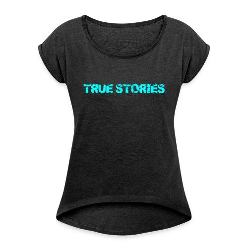 True Stories short-sleeved T Shirt - Women's Roll Cuff T-Shirt