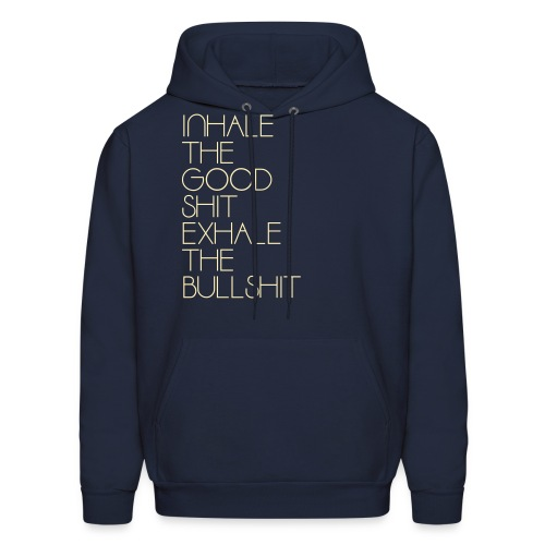 Inhale the Good Shit Exhale the Bullshit - Men's Hoodie