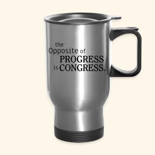 The Opposite of Progress is Congress - Travel Mug