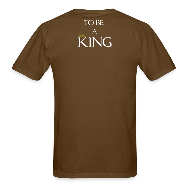 To Be A King (Men's Brown T-Shirt)