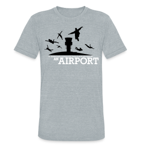 If Assholes Could Fly, This Place Would be an Airport Triblend Tee - Unisex Tri-Blend T-Shirt