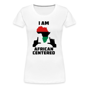I Am African Centered - Women's Premium T-Shirt