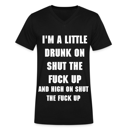 I'm a little drunk on shut the fuck up and high on shut the fuck up - Men's V-Neck T-Shirt by Canvas