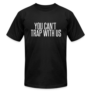 You Can't Trap With Us - Men's T-Shirt by American Apparel