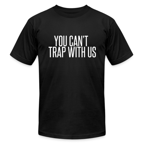 You Can't Trap With Us - Men's Fine Jersey T-Shirt
