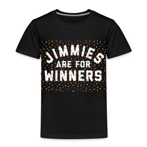 Jimmies Are For Winners - Toddler Premium T-Shirt