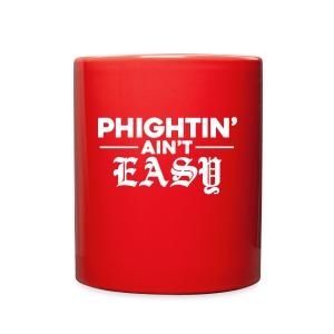 Phightin' Ain't Easy - Full Color Mug