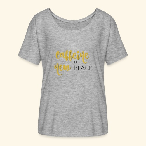 Caffeine is the New Black flowy t-shirt - Women's Flowy T-Shirt