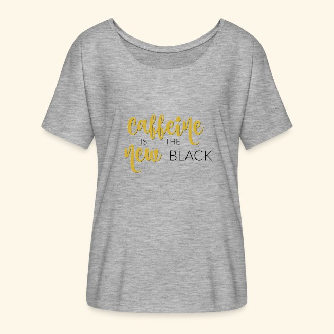 Caffeine is the New Black flowy t-shirt