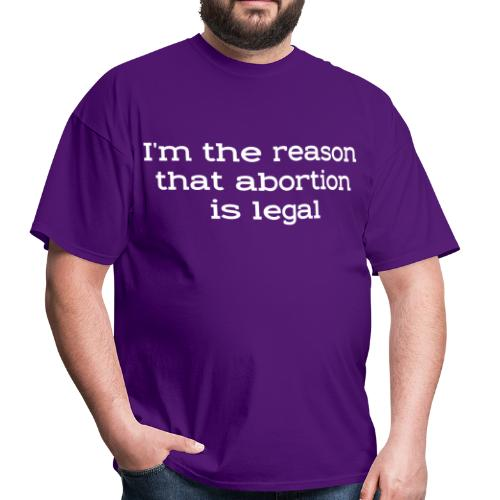 I'm the reason that abortion is legal - Men's T-Shirt