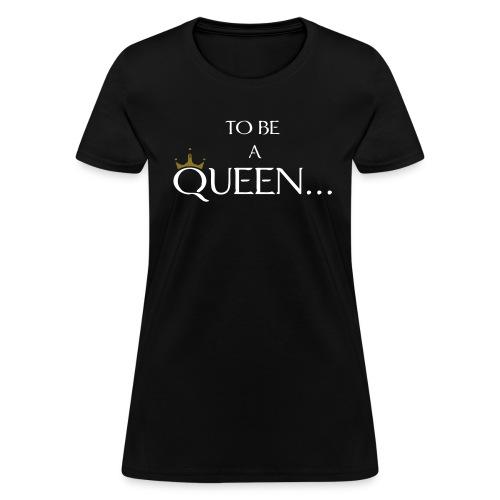 To Be A Queen (Crown Design) Women's T-Shirt - Women's T-Shirt