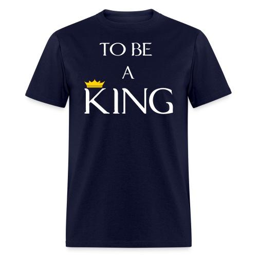 To Be A King (Crown Design) Men's T-Shirt - Men's T-Shirt