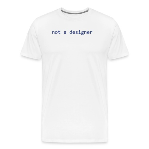 Not a designer, #0000ff, for larger people - Men's Premium T-Shirt