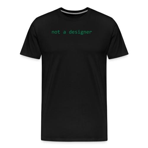 Not a designer, green flock, for larger people - Men's Premium T-Shirt