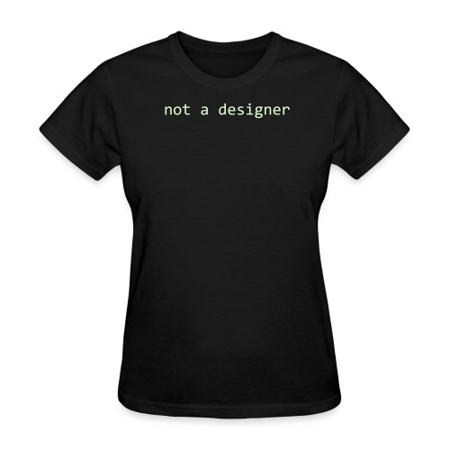 Not a designer, ~glow in the dark~, for smaller people - Women's T-Shirt