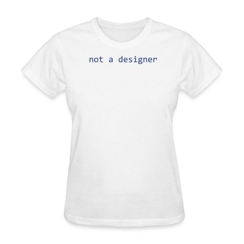Not a designer, #0000FF, for smaller people - Women's T-Shirt