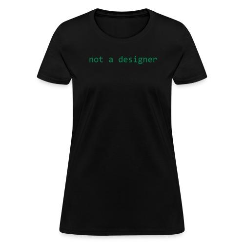 Not a designer, green flocked, for smaller people - Women's T-Shirt