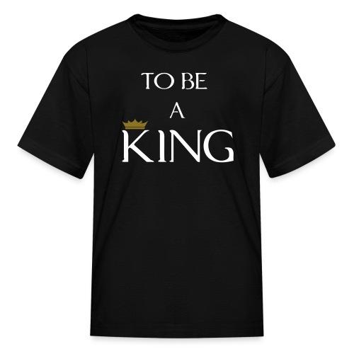 Boy's To Be A King T-Shirt - Kids' T-Shirt
