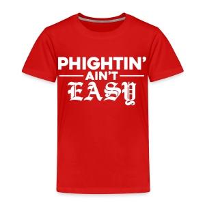 Phightin' Ain't Easy - Toddler Premium T-Shirt