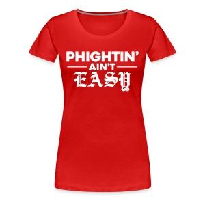 Phightin' Ain't Easy - Women's Premium T-Shirt