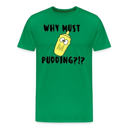 WHY MUST PUDDING?!? - Men's Premium T-Shirt