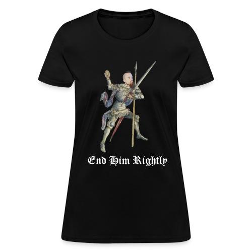 End Him Rightly - Women's Cut Shirt - Women's T-Shirt