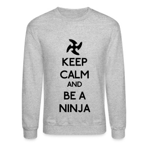 Keep Calm and Be A Ninja (Black) - Crewneck Sweatshirt