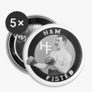 ham fisted badge - Small Buttons