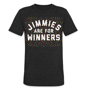 Jimmies Are For Winners - Unisex Tri-Blend T-Shirt by American Apparel