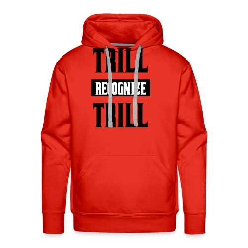 Trill Recognize Trill - Men's Premium Hoodie
